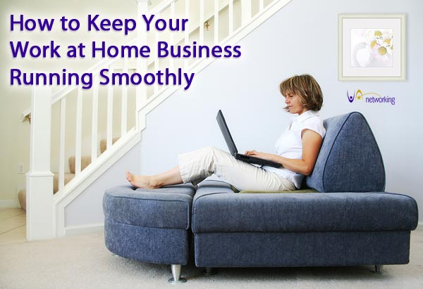 How to Keep Your Work at Home Business Running Smoothly