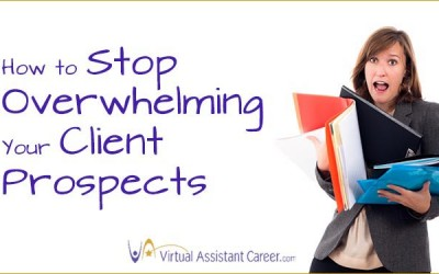 How to Stop Overwhelming Your Client Prospects
