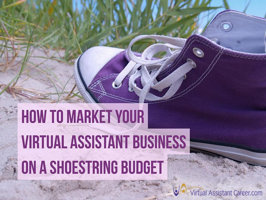 How To Market Your Virtual Assistant Business On A Small Budget